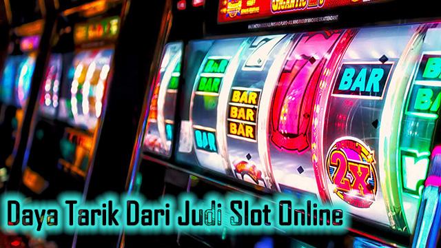 Daya Tarik Dari Judi Slot Online