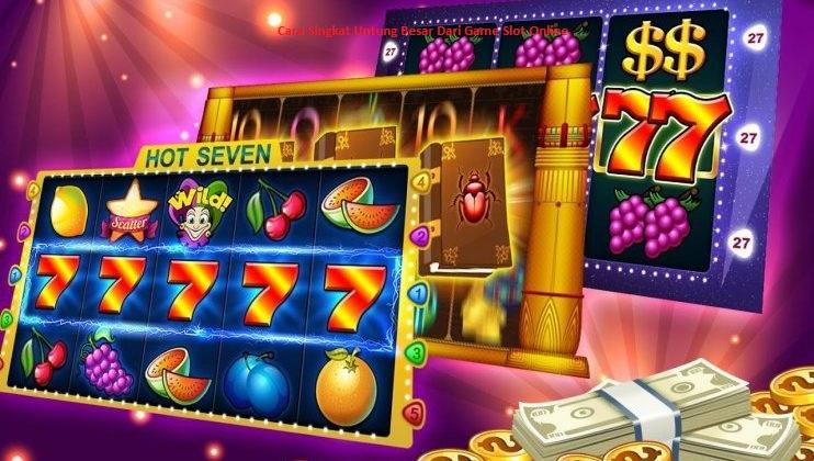 Cara Singkat Untung Besar Dari Game Slot Online