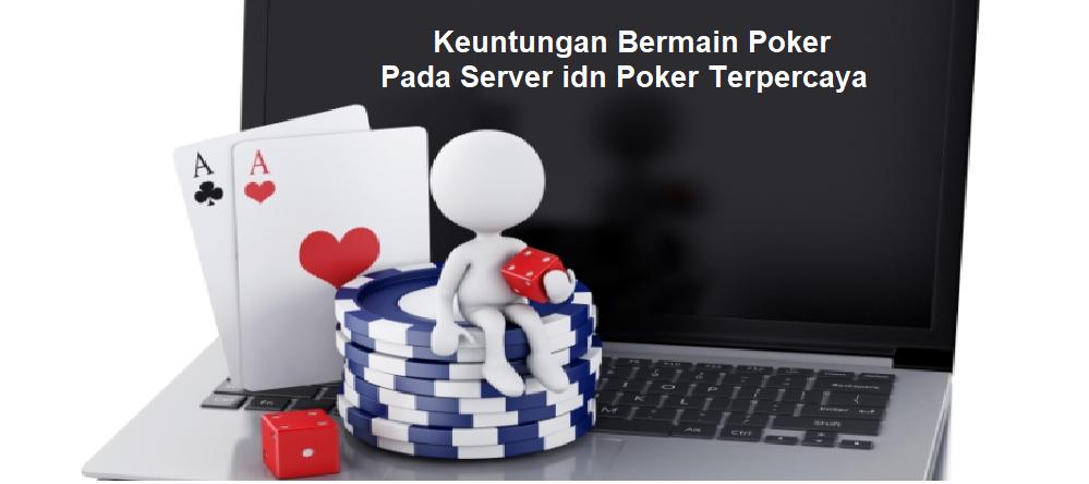 5 Keuntungan Bermain Pada Server idn Poker Terpercaya