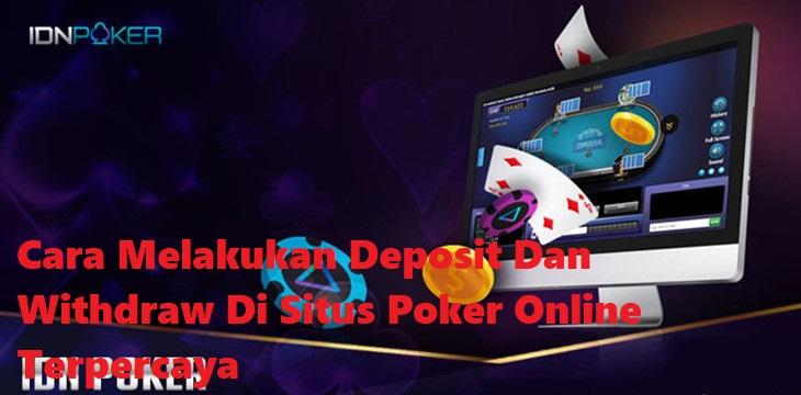 Cara Melakukan Deposit Dan Withdraw Di Situs Poker Online Terpercaya