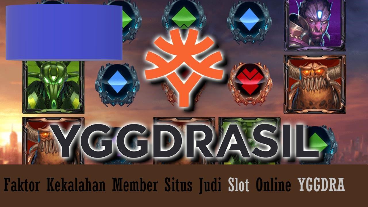 Faktor Kekalahan Member Situs Judi Slot Online YGGDRASIL