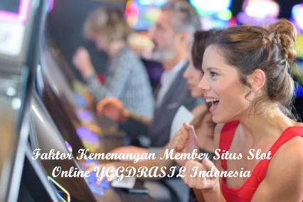Faktor Kemenangan Member Situs Slot Online YGGDRASIL Indonesia