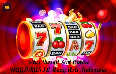 Situs Resmi Slot Online YGGDRASIL Uang Asli Indonesia