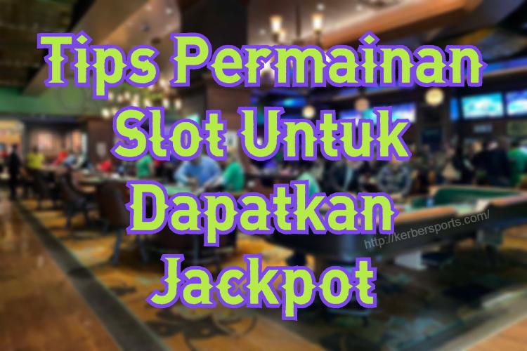 Tips Permainan Slot Untuk Dapatkan Jackpot
