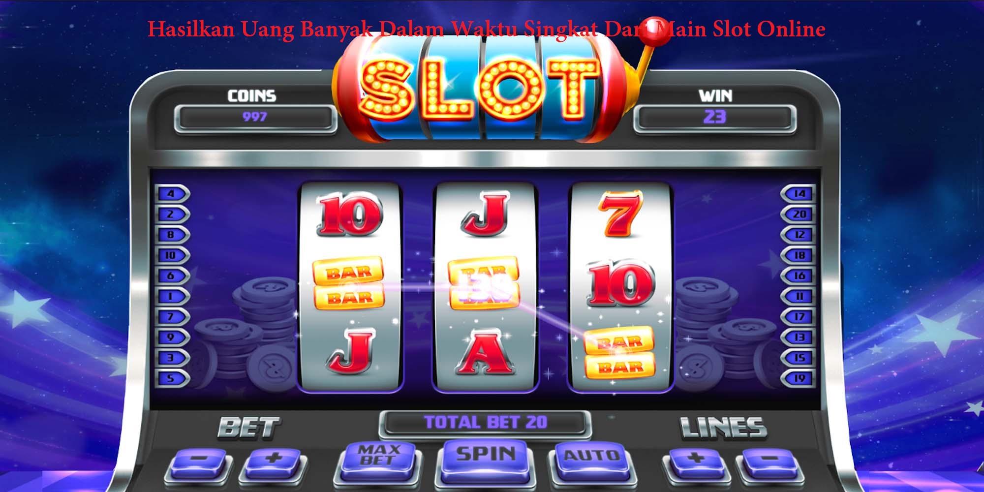 Hasilkan Uang Banyak Dalam Waktu Singkat Dari Main Slot Online