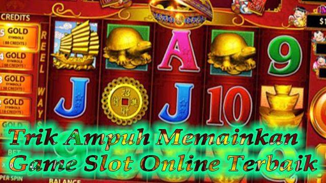 Trik Ampuh Memainkan Game Slot Online Terbaik