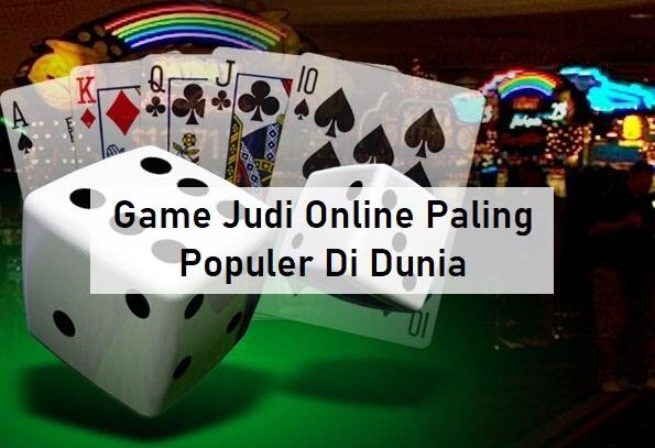 Game Judi Online Paling Populer Di Dunia